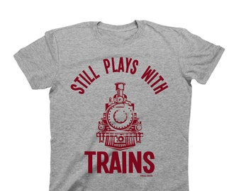 Still Plays With Trains - Organic Cotton - T-Shirt Mens Funny Engine Carriage