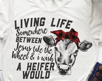 f356b4d56 Living Life Heifer Funny Cow - Heifer T-shirt - wish a heifer could