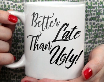 Better Late Than Ugly! Unique Coffee Mug/ Gift for Her/ Office Coffee Cup/ Handlettering Mug/ Funny Coffee Mug Gift/ Typography Mug/ Make up