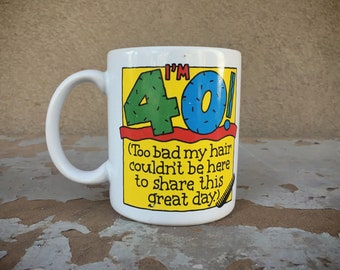 Vintage Coffee Mug I'm 40 Too Bad My Hair Couldn't Be Here, 40th Birthday Mugs Funny, 40th Gift for Bald Guy or Man, Insulting Birthday Gift