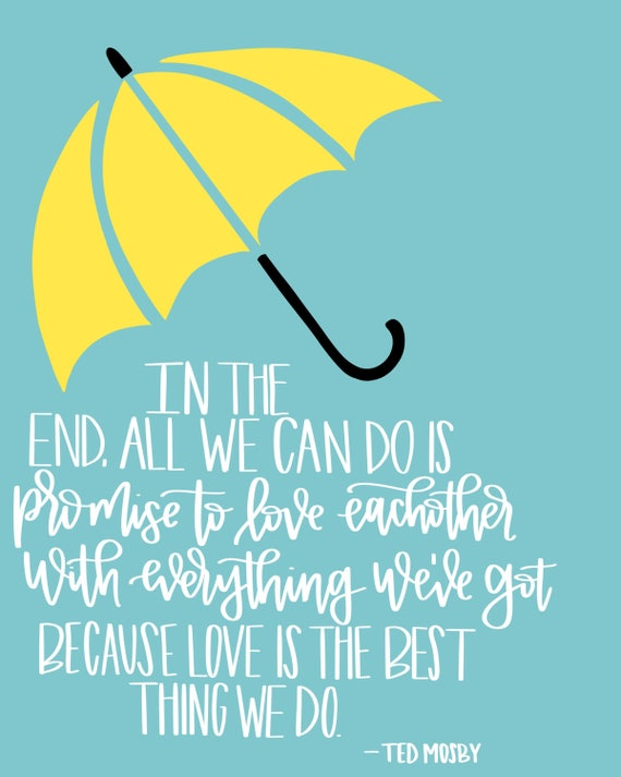 Himym Love Quotes Adorable How I Met Your Mother HIMYM Ted Mosby Quote Yellow Etsy