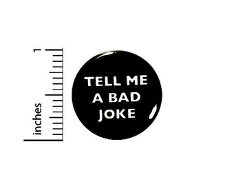 Funny Button //  Tell Me A Bad Joke // Backpack Pin // Conversation Starter // Badge // Sarcastic Lapel Pin // Pinback 1 Inch #3-4