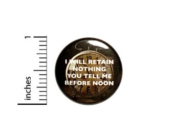Will Retain Nothing You Tell Me Before Noon Button // Morning Humor Pin // Jacket Backpack Pin // Pinback Button 1 Inch #3-5