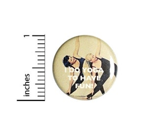 Button I Do Yoga To Have Fun Pinback // Positive Gift // Backpack or Yoga Bag Pin // 1 Inch 9-24
