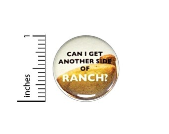 Can I Get Another Side Of Ranch Button // Pinback for Backpack or Jacket // Foodie Pin 1 Inch 6-31