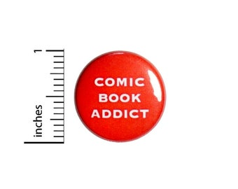 Comic Book Addict Button //  Backpack or Jacket Lapel Pin // Convention Button // Pinback 1 Inch 4-18