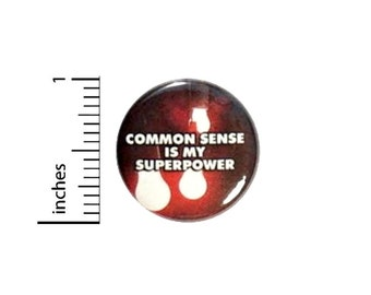 Common Sense Is My Superpower Funny Button // for Backpack or Jacket Pinback // Superhero Geeky Nerdy Pin // 1 Inch 11-31