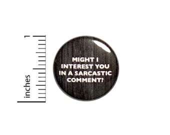 Might I Interest You In A Sarcastic Comment Button // Backpack or Jacket Pinback Funny Random Pin // 1 Inch 8-28