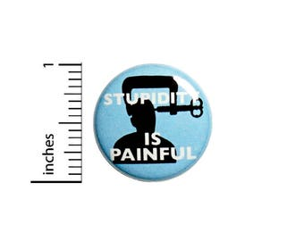 Funny Button Sarcastic Badge Stupidity Is Painful Jacket Backpack Pin 1 Inch #49-30