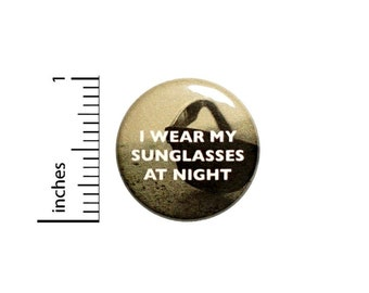 Sunglasses At Night Funny Button // for Backpack or Jacket Pinback // Random Pop Culture Geek Pin // 1 Inch 8-32