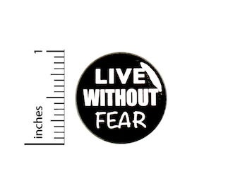 "Live Without Fear Pin-Button, Cool Button or Fridge Magnet, Backpack Pin, Jacket Lapel Pin, Encouraging Gift, Pin or Magnet, 1""  #94-4"