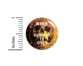 When Sunday Is Over Button // for Backpack or Jacket // Skull Work Humor Pin // 1 Inch 10-1