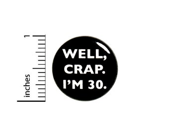 Funny Button 30th Birthday Joke Pin Well Crap I'm 30 Surprise Party Pin Gift 1 Inch