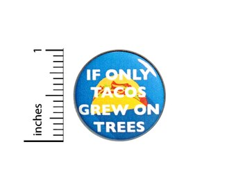 Funny Taco Button If Only Tacos Grew On Trees Random Humor Gift Pinback 1 Inch #60-2