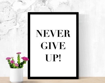 Never Give Up! Positive Quote Sign, Home Decor, Printable Poster, Digital Wall Art, Dorm Room Sign, Home Office Sign, Working At Home