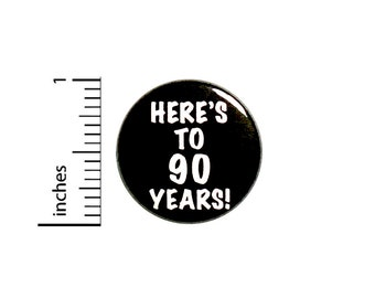 Cool 90th Birthday Button // Here's to 90 Years // Toast // Lapel Pin // Turning 90 // Surprise Party Favor 1 Inch #85-4