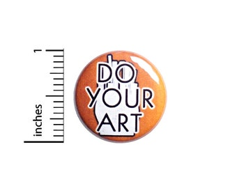 Do Your Art Button Pin or Fridge Magnet, Backpack Pin, Lapel Pin, Artist Pin, Pin-Back, Button, Creative Cool, Artistic Gift, 1 Inch SP2-5-4