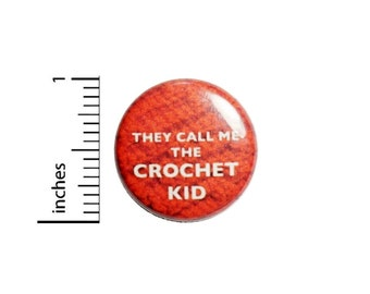 They Call Me The Crochet Kid Button // Backpack or Book Bag Pinback // Geekery Nerdy Grandma Gift Pin // 1 Inch 10-25
