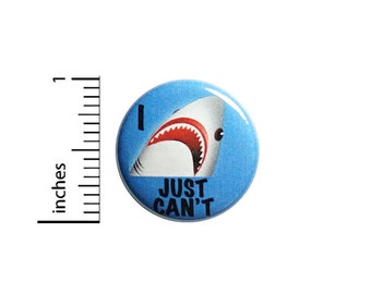 Funny Button Pin or Fridge Magnet, I Just Can't, Funny Pin, Sarcastic Shark, Shark Pin, Backpack Pin, Funny Button or Magnet, 1 Inch #83-13