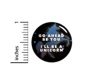 Go Ahead Be You I'll Be A Unicorn Button // Backpack or Jacket Pinback // Random Fantasy // Pin 1 Inch 13-1