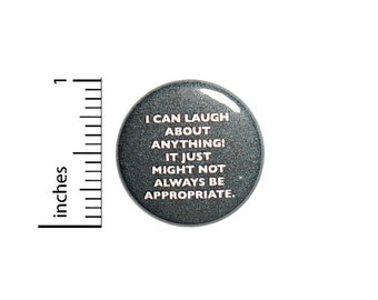 I Can Laugh About Anything It Just Might Not Always Be Appropriate Button // Sarcastic Button // Pin 1 Inch 4-30
