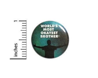 World's Most Okayest Brother Funny Button // Backpack or Jacket Pinback Random Humor Gift Pin // 1 Inch 12-32