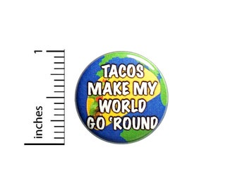 Funny Taco Button Tacos Make My World Go Round Backpack Pin Pinback 1 Inch #82-30