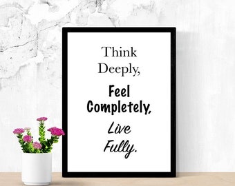 Positive Quote Printable Art, Think Deeply, Feel Completely, Live Fully, Minimalist Sign, Life Quotes, Digital Wall Art, Living Room Sign
