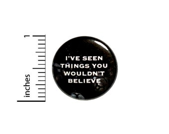 I've Seen Things You Wouldn't Believe Funny Button // Backpack or Jacket Pinback // Sci Fi Fan // Pin 1 Inch 7-19