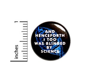 Blinded By Science Button // Backpack or Jacket Pinback Pinback // Random Funny Humor Geekery Nerdy Pin // 1 Inch 13-17