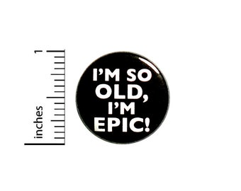 Funny Birthday Button Backpack Pin I'm So Old I'm EPIC! Badge Brooch Lapel Pin Sarcastic Birthday Pinback 1 Inch #84-28