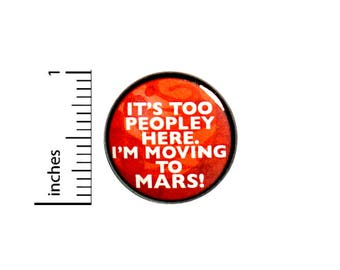 Funny Introvert Button Backpack Pin Badge It's Too Peopley Here I'm Moving To Mars Random Humor Sarcastic Pinback 1 Inch 1 Inch #51-27