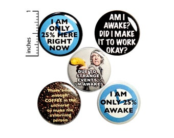 "Early Mornings, Funny, Pins For Backpacks, Buttons or Fridge Magnets, Backpack Pins, Sarcastic, 5 Pack, Pin or Magnet, Gift Set 1"" P27-4"