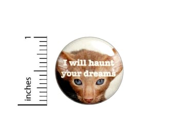 I Will Haunt Your Dreams Button // Backpack Pin //  Lapel Pin // Cat Lady Gifts // Creepy Cat // Pinback 1 Inch 3-11