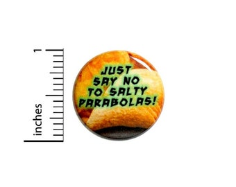 Just Say No To Salty Parabolas Button // Backpack or Jacket Pinback // Geeky // Fan Pin // 1 Inch 10-14