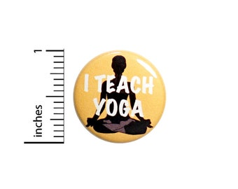 I Teach Yoga Button Teacher Backpack Bag Jacket Pin Cute Namaste Silhouette Peace and Love Calm Meditation Be Present 1 Inch #67-27
