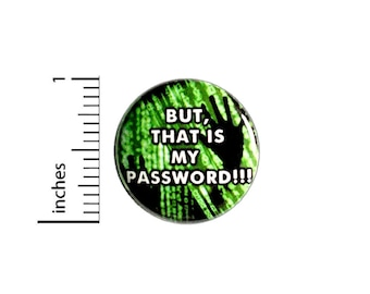 "Funny IT Humor Pin Button or Fridge Magnet, Password Humor, Funny IT Gift, That Is My Password, Birthday Gift, Button or Magnet, 1"" 90-3"