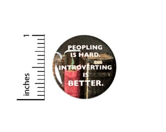 Peopling is Hard Introverting Is Better Button // for Backpack or Jacket Pinback // Random Humor Pin // 1 Inch #16-8