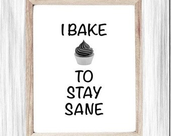 Funny Printable Art, Baker Gift, I Bake To Stay Sane, Digital Wall Art, Poster, Cute Kitchen Sign, Cooking Humor Sign