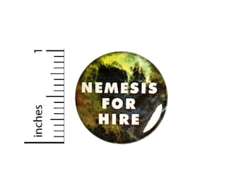 Nemesis For Hire Funny Button // Backpack or Jacket Pinback // Hero Random Humor Gift Pin // 1 Inch 13-30