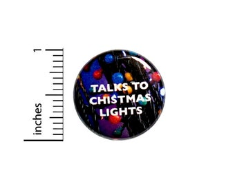 Funny Button, Fan Pin, Talks to Christmas Lights, Random Humor, Geeky Gift, Geekery, Nerdy Friend Gift, 1 Inch 2-10
