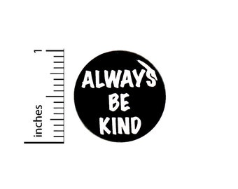 Always Be Kind Button Pin Kindness Positive Anti-Bullying No Bullying 1 Inch #78-20