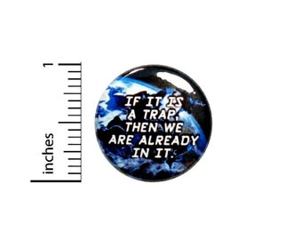 If It Is A Trap Then We Are Already In It Button // Pinback for Backpack or Jacket // Geeky Awesome Fan Pin 1 Inch 6-5