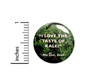 I Love Kale Said No One Ever Kale Is Gross Funny Button // Funny Kale Pinback // Pin 1 Inch 5-12