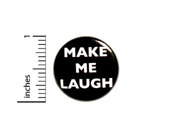 Make Me Laugh Button Funny Backpack Pin 1 Inch #85-27