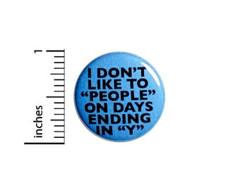 """I Don't Like To """"People"""" On Days Ending In """"Y"""" // Funny Introvert Button // Backpack Jacket Pin // Pinback // Sarcastic Pin 1 Inch 91-5"""