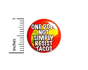 Taco Button One Does Not Simply Resist Tacos Funny Backpack Pin Badge 1 Inch 80-16
