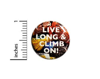 Live Long & Climb On Climbing Ropes Gear Bag Backpack Jacket Pin 1 Inch #46-14