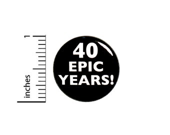 Funny 40th Birthday Button Pin 40 Epic Years! Surprise Party Favor 1 Inch #63-12