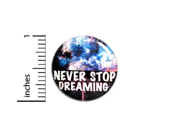 Dreamer Button Backpack Pin Never Stop Dreaming Follow Your Dreams Artist Outer Space Nebulas Stars Galaxies Jacket Pinback 1 Inch #66-5